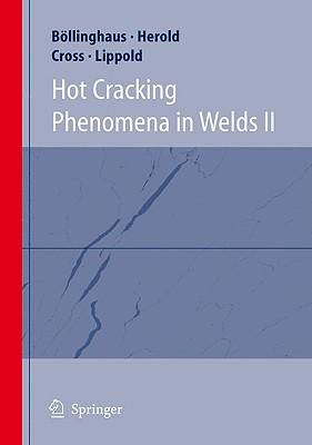 Hot Cracking Phenomena in Welds II By Bollinghaus, Thomas (EDT)/ Herold, Horst (EDT)/ Cross, Carl E. (EDT)/ Lippold, John C. (EDT)